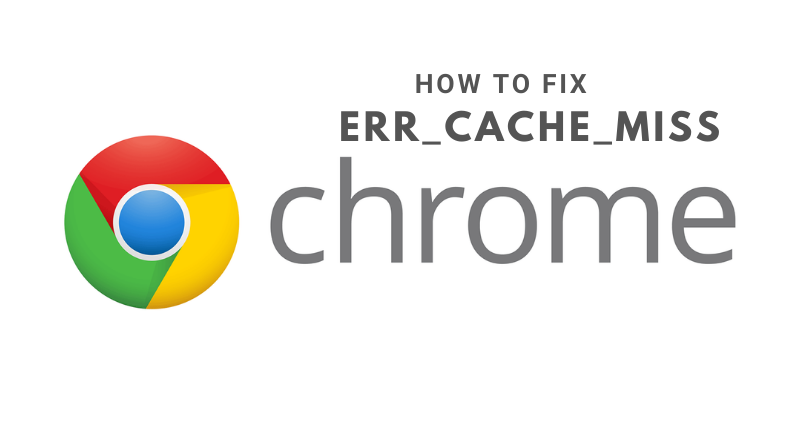how to fix Err_Cache_Miss