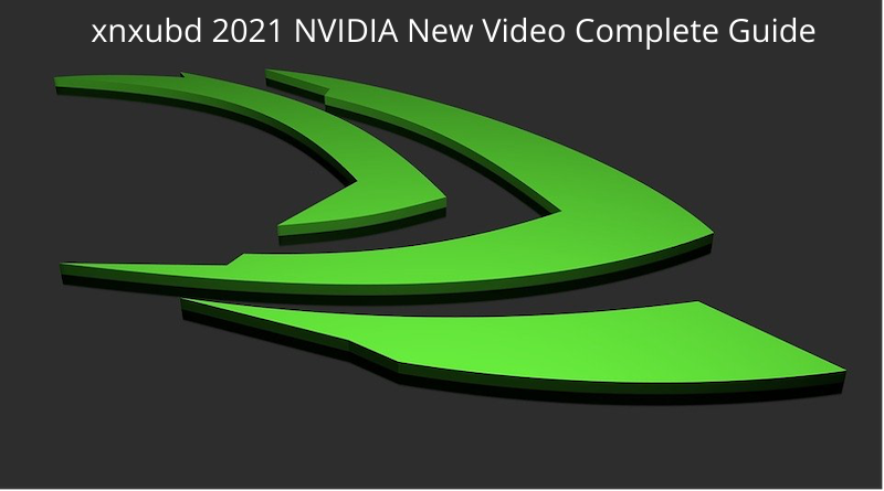 xnxubd 2021 NVIDIA New Video Complete Guide