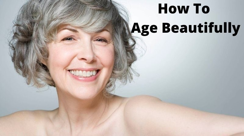 How To Age Beautifully