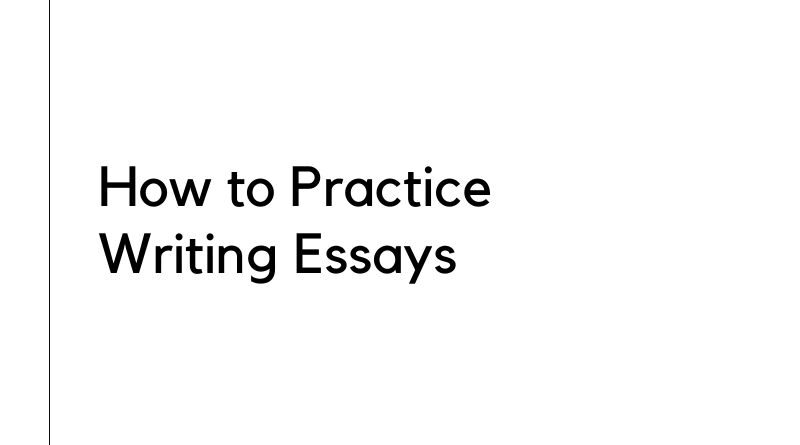 How to Practice Writing Essays